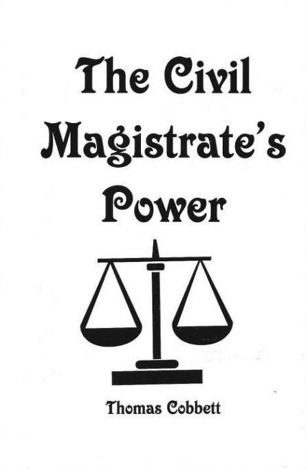 the civil magistrate's power by thomas cobbett puritan reformed christian books sprinkle publications