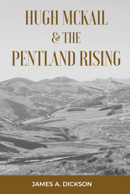 Hugh McKail and the pentland rising by James a dickson Scottish Covenanters killings times reformed evangelical christian books