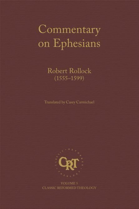 commentary on Ephesians by Robert rollock reformation heritage books Scottish puritan reformed theology evangelical books