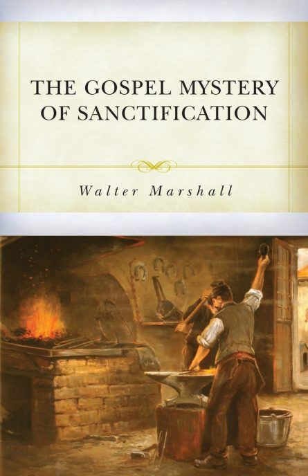 the gospel mystery of sanctification by Walter marshall reformation heritage books soli den gloria puritan evangelical books