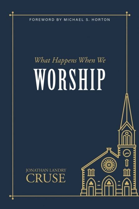 what happens when we worship by Jonathan cruse reformation heritage books rhb evangelical books