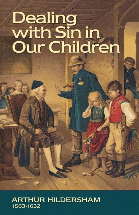 Dealing with Sin in our Children by Arthur Hildersham Puritan rhb reformation heritage books soli deo gloria