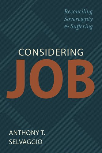 Considering Job: Reconciling Sovereignty and Suffering (Selvaggio) reformation heritage books rhb