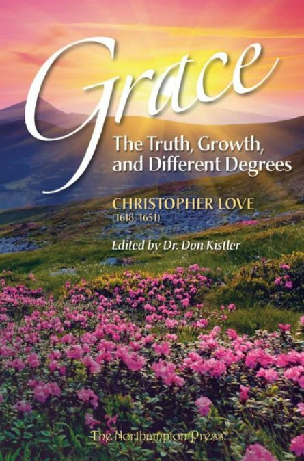 Grace: The Truth, Growth, and Different Degrees Christopher Love Northampton press