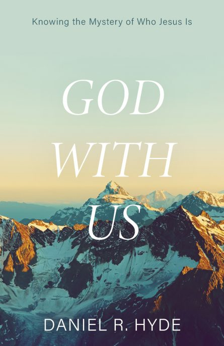 God with Us: Knowing the Mystery of Who Jesus Is - 2nd Edition (Hyde)
