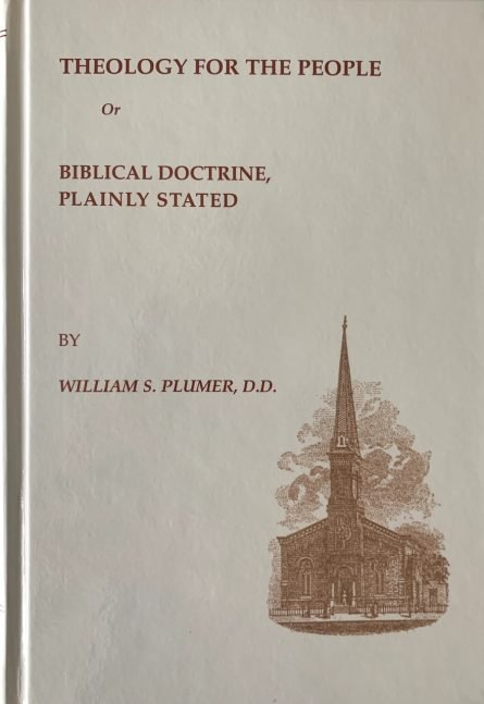 Theology for the People -or- Biblical Doctrine, Plainly Stated (Plumer) sprinkle publications reformed evangelical Christian books