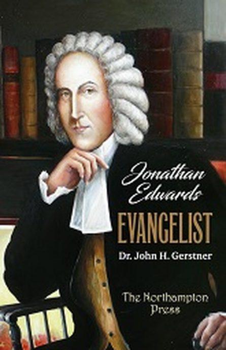 Jonathan Edwards: Evangelist by John gerstner puritan Northampton press evangelical books