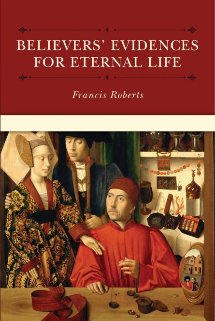 Believers' Evidences for Eternal Life by Francis Roberts rhb soli den gloria reformation heritage books