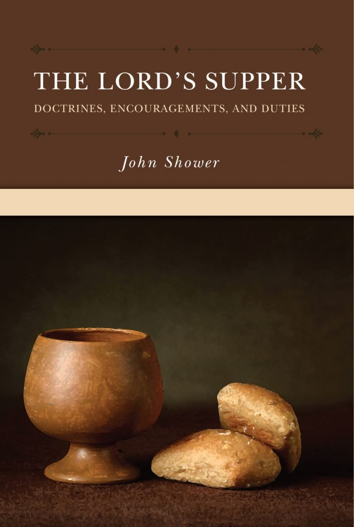 The Lord's Supper: Doctrines, Encouragements, and Duties by John shower rhb reformation heritage books