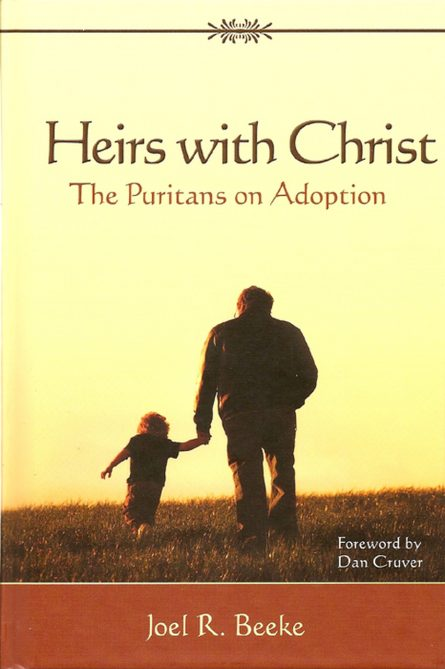 Heirs With Christ: The Puritans on Adoption by Joel beeke rhb reformation heritage books