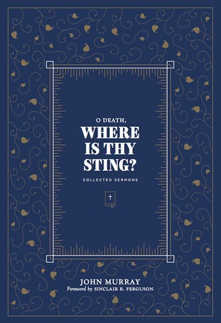 O Death, Where Is Thy Sting? Collected Sermons of John murray Westminster seminary press