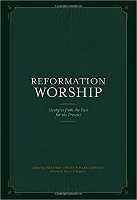 Reformation Worship: Liturgies from the Past for the Present Westminster seminary press