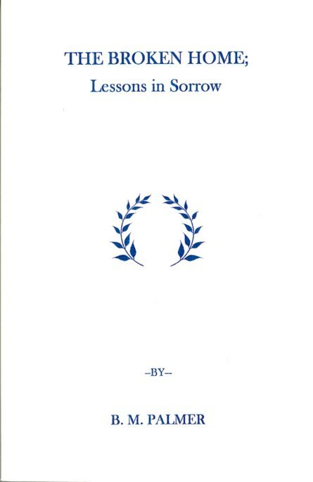 The Broken Home: Lessons in Sorrow by Benjamin palmer sprinkle publications reformed and evangelical books