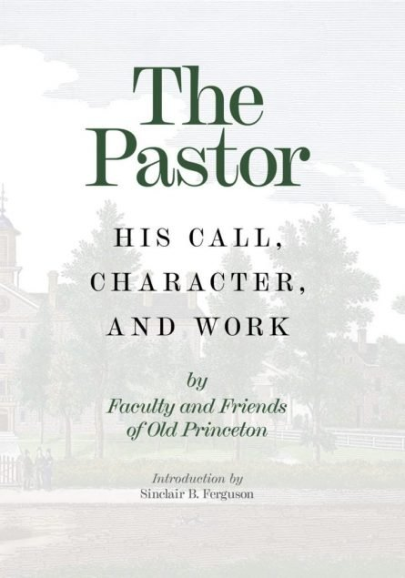 the pastor his call, character and work banner of truth archibakd Alexander Samuel Miller Charles hodge William Plumer