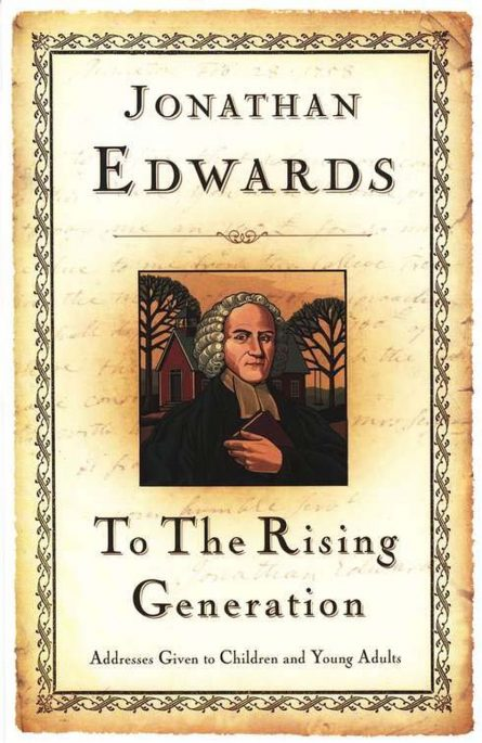 To the Rising Generation by Jonathan edwards puritan soli den gloria rhb reformation heritage books