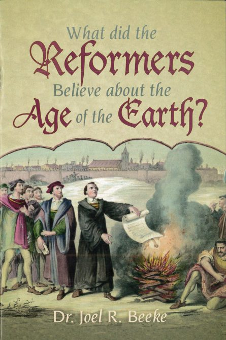 What did the Reformers Believe about the Age of the Earth? by Joel beeke